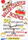 Roller Coaster Science : 50 Wet, Wacky, Wild, Dizzy Experiments about Things Kids Like Best - Book