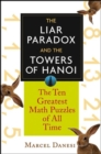 The Liar Paradox and the Towers of Hanoi : The 10 Greatest Math Puzzles of All Time - eBook