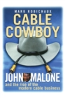 Cable Cowboy : John Malone and the Rise of the Modern Cable Business - Book