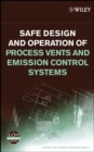 Safe Design and Operation of Process Vents and Emission Control Systems - Book