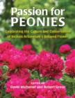 Passion for Peonies : Celebrating the Culture and Conservation of Nichols Arboretum's Beloved Flower - Book