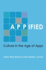 Appified : Culture in the Age of Apps - Book