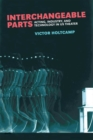 Interchangeable Parts : Acting, Industry, and Technology in US Theater - Book