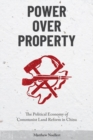 Power over Property : The Political Economy of Communist Land Reform in China - Book