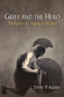 Grief and the Hero : The Futility of Longing in the Iliad - Book