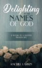 Delighting in the Names of God : 8 Weeks to a Deeper Prayer Life - eBook