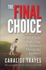 The Final Choice : End of Life Suffering: Is Assisted Dying the Answer? - Book