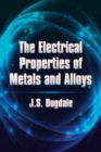 The Electrical Properties of Metals and Alloys - Book