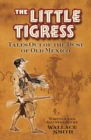 Little Tigress : Tales Out Of The Dust Of Old Mexico - Book