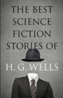 The Best Science Fiction Stories of H. G. Wells - Book