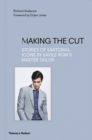Making the Cut : Stories of Sartorial Icons by Savile Row's Master Tailor - Book