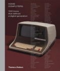 Home Computers : 100 Icons that Defined a Digital Generation - Book