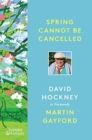 Spring Cannot be Cancelled : David Hockney in Normandy - A SUNDAY TIMES BESTSELLER - Book