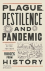 Plague, Pestilence and Pandemic : Voices from History - Book