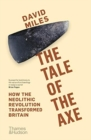 The Tale of the Axe : How the Neolithic Revolution Transformed Britain - Book