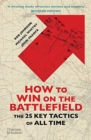How to Win on the Battlefield : The 25 Key Tactics of All Time - Book