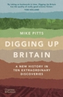 Digging Up Britain : A New History in Ten Extraordinary Discoveries - Book