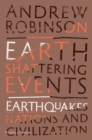 Earth-Shattering Events : Earthquakes, Nations and Civilization - Book