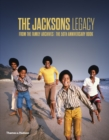 The Jacksons Legacy : From the Family Archives - The 50th Anniversary Book - Book