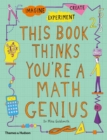 This Book Thinks You're a Maths Genius : Imagine * Experiment * Create - Book