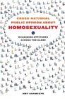 Cross-National Public Opinion about Homosexuality : Examining Attitudes across the Globe - Book