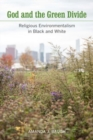 God and the Green Divide : Religious Environmentalism in Black and White - Book