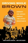 Driving While Brown : Sheriff Joe Arpaio versus the Latino Resistance - Book
