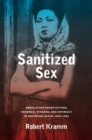 Sanitized Sex : Regulating Prostitution, Venereal Disease, and Intimacy in Occupied Japan, 1945-1952 - Book