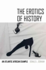 The Erotics of History : An Atlantic African Example - Book