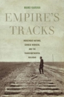 Empire's Tracks : Indigenous Nations, Chinese Workers, and the Transcontinental Railroad - Book