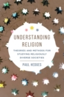 Understanding Religion : Theories and Methods for Studying Religiously Diverse Societies - Book