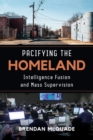 Pacifying the Homeland : Intelligence Fusion and Mass Supervision - Book