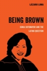Being Brown : Sonia Sotomayor and the Latino Question - Book