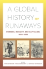A Global History of Runaways : Workers, Mobility, and Capitalism, 1600-1850 - Book