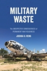 Military Waste : The Unexpected Consequences of Permanent War Readiness - Book