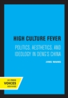 High Culture Fever : Politics, Aesthetics, and Ideology in Deng's China - Book