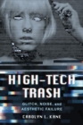 High-Tech Trash : Glitch, Noise, and Aesthetic Failure - Book