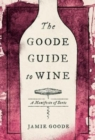 The Goode Guide to Wine : A Manifesto of Sorts - Book