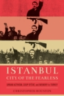 Istanbul, City of the Fearless : Urban Activism, Coup d'Etat, and Memory in Turkey - Book