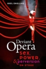 Deviant Opera : Sex, Power, and Perversion on Stage - Book