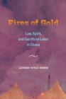 Fires of Gold : Law, Spirit, and Sacrificial Labor in Ghana - Book