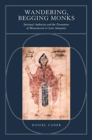 Wandering, Begging Monks : Spiritual Authority and the Promotion of Monasticism in Late Antiquity - Book