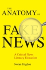 The Anatomy of Fake News : A Critical News Literacy Education - Book