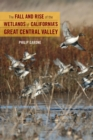 The Fall and Rise of the Wetlands of California's Great Central Valley - Book