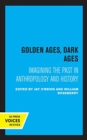 Golden Ages, Dark Ages : Imagining the Past in Anthropology and History - Book
