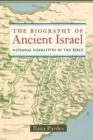 The Biography of Ancient Israel : National Narratives in the Bible - eBook