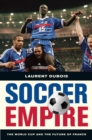 Soccer Empire : The World Cup and the Future of France - eBook