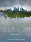 Fantasy Islands : Chinese Dreams and Ecological Fears in an Age of Climate Crisis - eBook