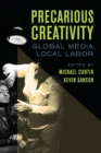 Precarious Creativity : Global Media, Local Labor - eBook