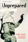 Unprepared : Global Health in a Time of Emergency - eBook